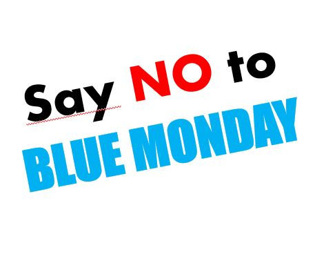 no to blue monday